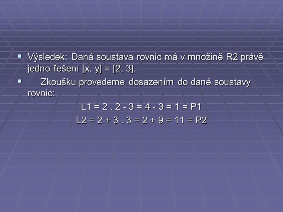Výsledek: Daná soustava rovnic má v množině R2 právě jedno řešení [x, y] = [2; 3].